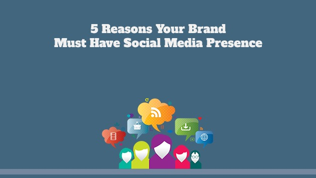5 Reasons your brand needs social media presence